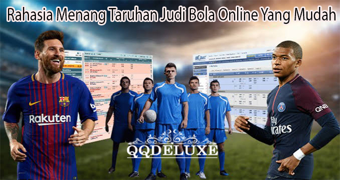 Rahasia Menang Taruhan Judi Bola Online Yang Mudah