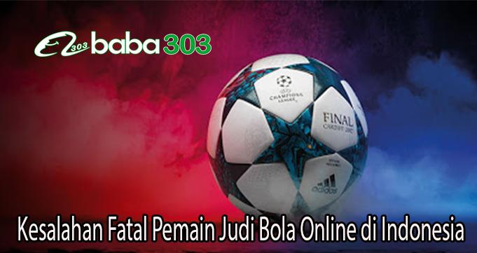 Kesalahan Fatal Pemain Judi Bola Online di Indonesia
