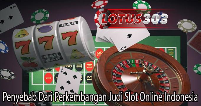 Penyebab Dari Perkembangan Judi Slot Online Indonesia